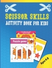 Scissor Skills Activity Book For Kids Ages 4-8: Funny Cutting Practice Activity Book for Toddlers and Kids, Scissor Cutting, Gluing, Puzzle, Stickers, Cover Image