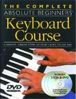 The Complete Absolute Beginners Keyboard Course [With 2 CDsWith DVD] Cover Image