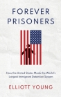 Forever Prisoners: How the United States Made the World's Largest Immigrant Detention System Cover Image