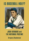 IS BASEBALL HOLY? Jack Kerouac and the National Pastime Cover Image