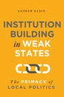 Institution Building in Weak States: The Primacy of Local Politics Cover Image