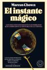 El Instante mágico: Los diez descubrimientos asombrosos que cambiaron la histori a de la ciencia / The Magicians: Great Minds and the Central Miracle... Cover Image