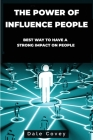The Power of Influence People: Best Way to Have a Strong Impact on People Cover Image