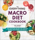 The Everything Macro Diet Cookbook: 300 Satisfying Recipes for Shedding Pounds and Gaining Lean Muscle (Everything®) Cover Image
