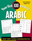 Your First 100 Words in Arabic (Book Only): Beginner's Quick & Easy Guide to Demystifying Non-Roman Scripts Cover Image