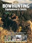 Bowhunting Equipment & Skills: Learn From the Experts at Bowhunter Magazine (The Complete Hunter) Cover Image