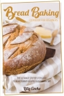 Bread Baking Cookbook for Beginners: The Ultimate Step by Step Guide to Make Yummy Recipes Easily Every Day! Cover Image
