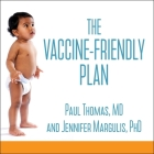 The Vaccine-Friendly Plan Lib/E: Dr. Paul's Safe and Effective Approach to Immunity and Health-From Pregnancy Through Your Child's Teen Years Cover Image