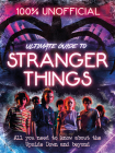 Stranger Things: 100% Unofficial - The Ultimate Guide to Stranger Things Cover Image