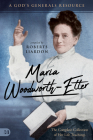 Maria Woodworth-Etter: The Complete Collection of Her Life Teachings: A God's Generals Resource Cover Image