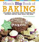 Mom's Big Book of Baking: 200 Simple, Foolproof Family Favorites for Birthday Parties, Bake Sales, and More Cover Image