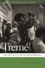 Treme: Race and Place in a New Orleans Neighborhood Cover Image