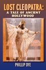 Lost Cleopatra: A Tale of Ancient Hollywood Cover Image