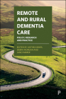 Remote and Rural Dementia Care: Policy, Research and Practice Cover Image