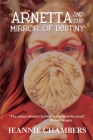 Arnetta and The Mirror of Destiny: The Future Doesn't Belong To The Faint Hearted Cover Image