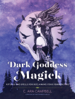 Dark Goddess Magick: Rituals and Spells for Reclaiming Your Feminine Fire Cover Image