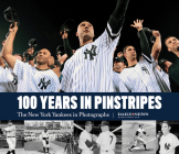 100 Years in Pinstripes: The New York Yankees in Photographs Cover Image