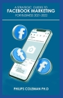 A Strategic Guides to Facebook Marketing for Business 2021-2022: Learn the Best Digital Advertising Approach Using Facebook Cover Image
