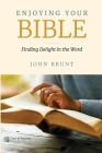 Enjoying Your Bible: Finding Delight in the Word Cover Image
