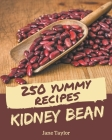250 Yummy Kidney Bean Recipes: Best Yummy Kidney Bean Cookbook for Dummies Cover Image