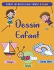 Dessin pour Enfant: Cahier d'activités pour enfant à partir de 3 ans pour apprendre à dessiner - Cahier de dessin facile à base de formes Cover Image