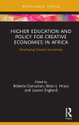Higher Education and Policy for Creative Economies in Africa: Developing Creative Economies (Routledge Contemporary Africa) Cover Image