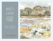 What's a Friend For: a story about friendship. Cover Image