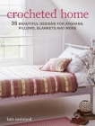 Crocheted Home: 35 beautiful designs for afghans, pillows, blankets and more Cover Image