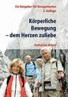 Körperliche Bewegung - Dem Herzen Zuliebe: Ein Ratgeber Für Herzpatienten Cover Image