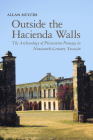 Outside the Hacienda Walls: The Archaeology of Plantation Peonage in Nineteenth-Century Yucatán (Archaeology of Indigenous-Colonial Interactions in the Americas) Cover Image
