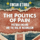 The Politics of Pain: Postwar England and the Rise of Nationalism Cover Image