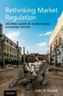 Rethinking Market Regulation: Helping Labor by Overcoming Economic Myths Cover Image