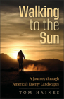Walking to the Sun: A Journey Through America's Energy Landscapes Cover Image