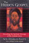 The Hidden Gospel: Decoding the Spiritual Message of the Aramaic Jesus Cover Image