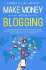 Make Money with Blogging: The Ultimate Guide to Make Profitable Blog with Proven Strategies to Make Money Online While You Work from Home. Chang Cover Image