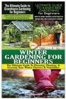 The Ultimate Guide to Greenhouse Gardening for Beginners & The Ultimate Guide to Raised Bed Gardening for Beginners & Winter Gardening for Beginners Cover Image