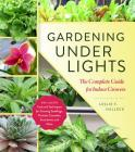 Gardening Under Lights: The Complete Guide for Indoor Growers Cover Image