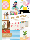 Hello Tokyo: 30+ Handmade Projects and Fun Ideas for a Cute, Tokyo-Inspired Lifestyle Cover Image