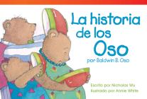 La Historia de Los Oso Por Baldwin B. Oso (the Bears' Story by Baldwin B. Bear) (Spanish Version) (Upper Emergent) (Read! Explore! Imagine! Fiction Readers: Level 1.7) Cover Image