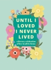 Until I Loved I Never Lived: A Literary Celebration of Love in All its Forms Cover Image