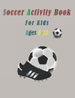 Soccer Coloring Book: For Kids Aged 6-12. Soccer Lovers Coloring Book for Kids, Children, Boys & Girls - Kids Football Activity Book. Cover Image