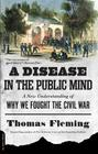 A Disease in the Public Mind: A New Understanding of Why We Fought the Civil War Cover Image