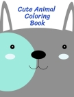 Cute Animal Coloring Book: Fun, Easy, and Relaxing Coloring Pages for Animal Lovers (Early Childhood Education #11) Cover Image
