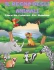 IL REGNO DEGLI ANIMALI - Libro Da Colorare Per Bambini: Animali Marini, Animali Della Fattoria, Animali Della Giungla, Animali Dei Boschi E Animali de Cover Image