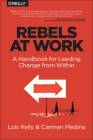 Rebels at Work: A Handbook for Leading Change from Within Cover Image
