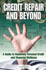Credit Repair and Beyond: A Guide to Repairing Personal Credit and Financial Wellness Cover Image