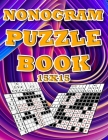 Nonograms Puzzle Book 15x15 for adults: Fun Logic Puzzles With Solutions: mahjong Griddler Picross Nonogram Puzzles for kids (Children's Activity Book Cover Image