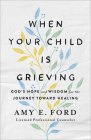When Your Child Is Grieving: God's Hope and Wisdom for the Journey Toward Healing Cover Image