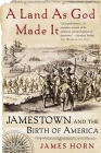 A Land As God Made It: Jamestown and the Birth of America Cover Image