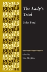 The Lady's Trial: By John Ford (Revels Plays) Cover Image